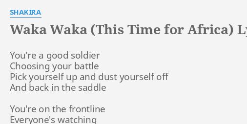 Waka Waka This Time For Africa Lyrics By Shakira You Re A Good Soldier