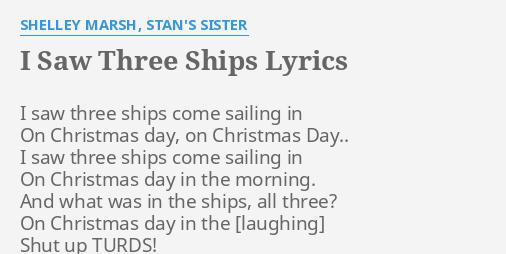 Mr Hankey The Christmas Poo Lyrics.I Saw Three Ships Lyrics By Shelley Marsh Stan S Sister I