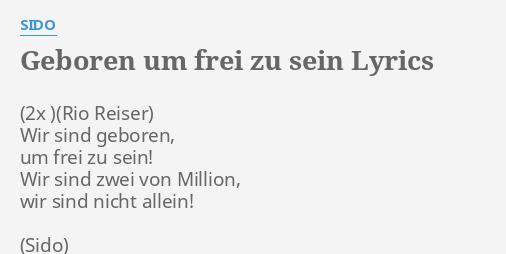 Geboren Um Frei Zu Sein Lyrics By Sido Wir Sind Geboren Um