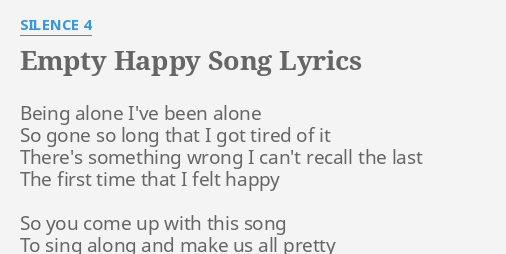 Empty Happy Song Lyrics By Silence 4 Being Alone Ive Been