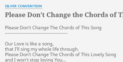 PLEASE DON\'T CHANGE THE CHORDS OF THIS SONG\