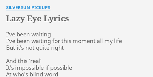 Lazy Eye Lyrics By Silversun Pickups I Ve Been Waiting I Ve