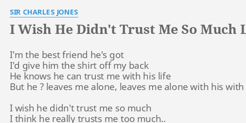I Wish He Didnt Trust Me So Much Lyrics By Sir Charles Jones Im