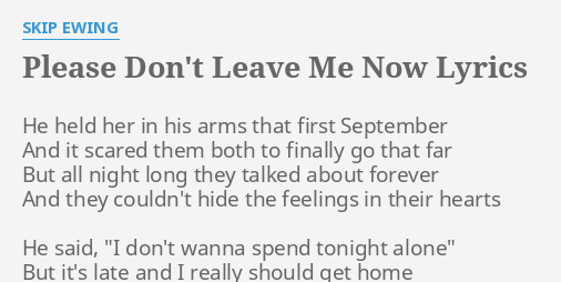 Please Dont Leave Me Now Lyrics By Skip Ewing He Held Her In