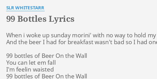 99 BOTTLES LYRICS By SLR WHITESTARR When I Woke Up
