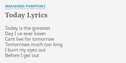 Today Lyrics By Smashing Pumpkins Today Is The Greatest