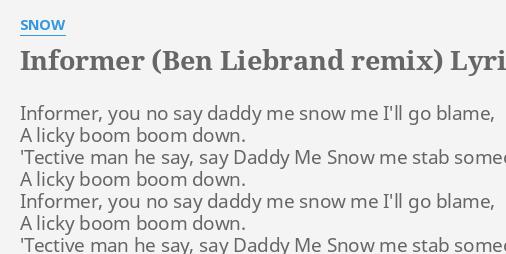 INFORMER BEN LIEBRAND REMIX LYRICS By SNOW Informer You No Say