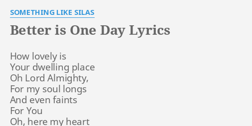 Better is one day lyrics by something like silas how lovely is your better is one day lyrics by something like silas how lovely is your stopboris Image collections