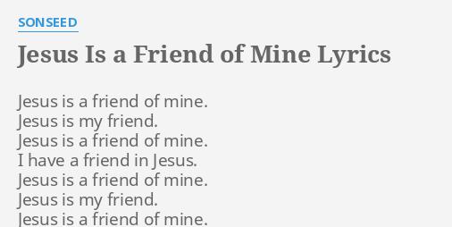 JESUS IS A FRIEND OF MINE LYRICS By SONSEED Jesus Is Friend