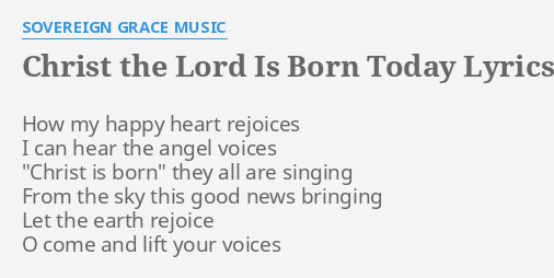 christ the lord is born today lyrics by sovereign grace music how my happy heart