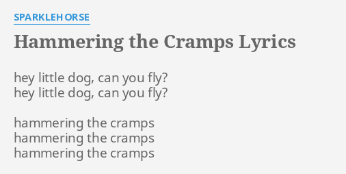 Hammering The Cramps Lyrics By Sparklehorse Hey Little Dog Can