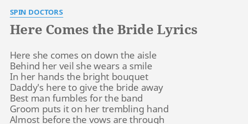Here Comes The Bride Lyrics By Spin Doctors Here She Comes On