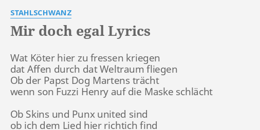 Mir Doch Egal Lyrics By Stahlschwanz Wat Köter Hier Zu