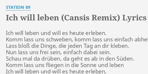 Ich Will Leben Cansis Remix Lyrics By Station 89 Ich Will Leben