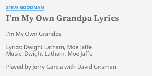 Im My Own Grandpa Lyrics By Steve Goodman Im My Own Grandpa