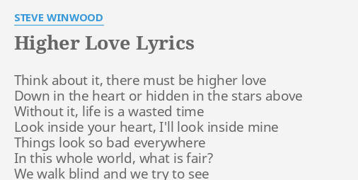 Higher Love Lyrics By Steve Winwood Think About It There