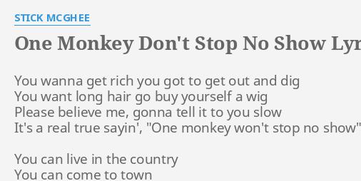One Monkey Dont Stop No Show Lyrics By Stick Mcghee You Wanna Get