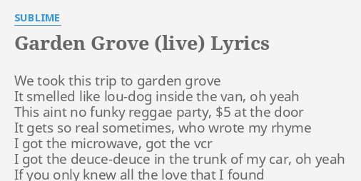 Garden Grove Live Lyrics By Sublime We Took This Trip