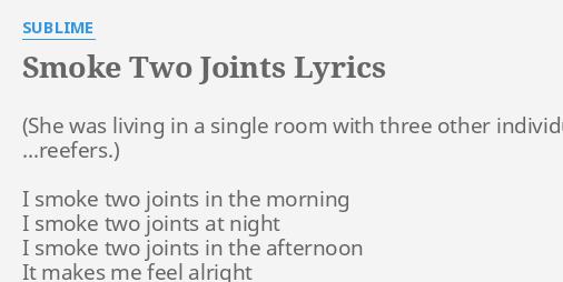SMOKE TWO JOINTS LYRICS By SUBLIME I Smoke Two Joints