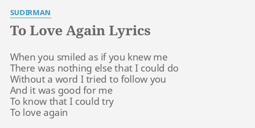 To Love Again Lyrics By Sudirman When You Smiled As