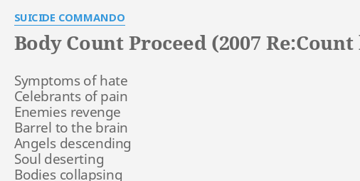 BODY COUNT PROCEED 2007 RECOUNT BY SUICIDE COMMANDO LYRICS By Symptoms Of Hate Celebrants