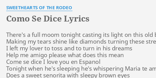 """COMO SE DICE"""" LYRICS by SWEETHEARTS OF THE RODEO: There's a full moom..."""