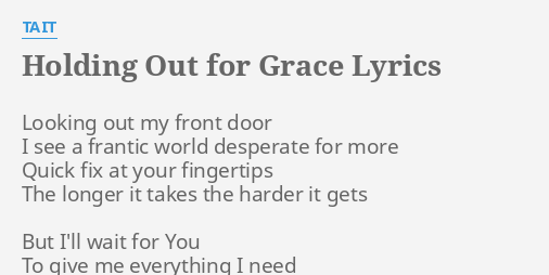 Holding Out For Grace Lyrics By Tait Looking Out My Front