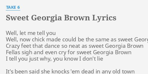 Sweet Georgia Brown Lyrics By Take 6 Well Let Me Tell