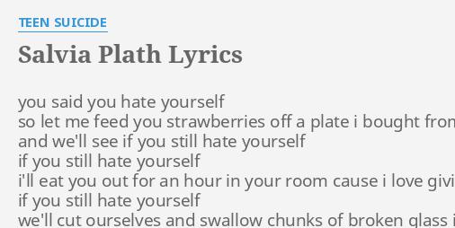 """SALVIA PLATH"" LYRICS by TEEN SUICIDE: you said you hate..."