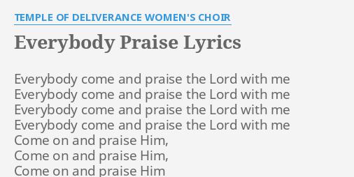 Everybody Praise Lyrics By Temple Of Deliverance Womens Choir