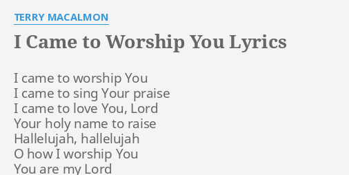 I CAME TO WORSHIP YOU\