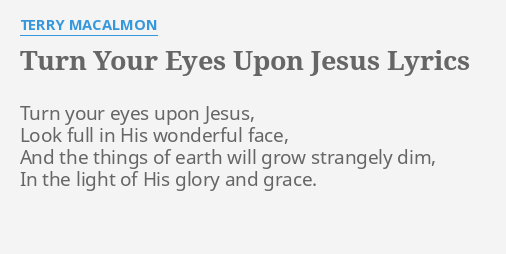 Turn Your Eyes Upon Jesus Lyrics By Terry Macalmon Turn Your Eyes