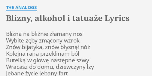 Blizny Alkohol I Tatuaże Lyrics By The Aogs Blizna Na