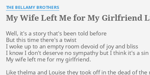 MY WIFE LEFT ME FOR MY GIRLFRIEND