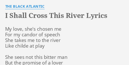 I SHALL CROSS THIS RIVER\