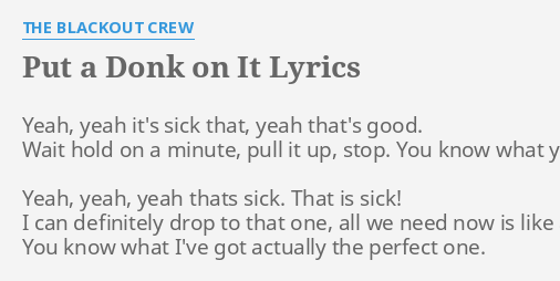 PUT A DONK ON IT LYRICS By THE BLACKOUT CREW Yeah Its Sick