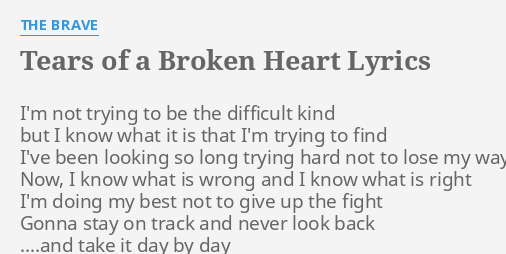 Tears Of A Broken Heart Lyrics By The Brave Im Not Trying To