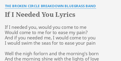 If I Needed You Lyrics By The Broken Circle Breakdown Bluegrass Band If I Needed You