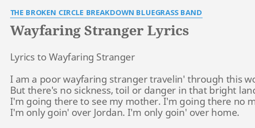 Wayfaring Stranger Lyrics By The Broken Circle Breakdown Bluegrass Band Lyrics To Wayfaring Stranger