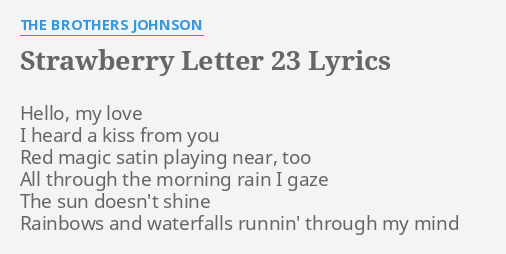 "strawberry letter 23"" lyrics by the brothers johnson: hello, my love"