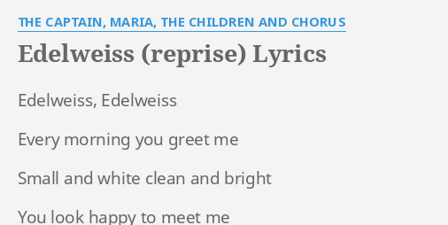 Edelweiss reprise lyrics by the captain maria the children and edelweiss reprise lyrics by the captain maria the children and chorus edelweiss edelweiss every morning m4hsunfo