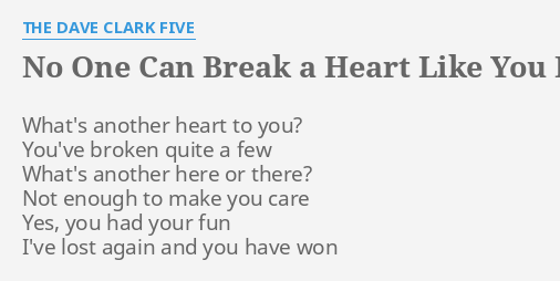 No One Can Break A Heart Like You Lyrics By The Dave Clark Five