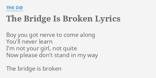 The Bridge Is Broken Lyrics By The Dø Boy You Got Nerve