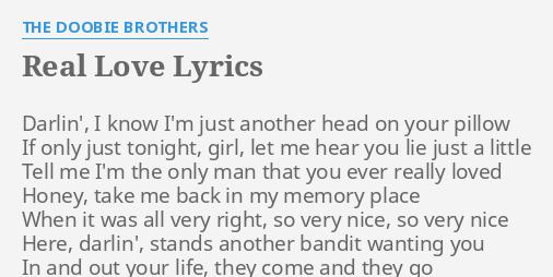 Real Love Lyrics By The Doobie Brothers Darlin I Know I M Nobody, nobody gonna take my love away from me. flashlyrics