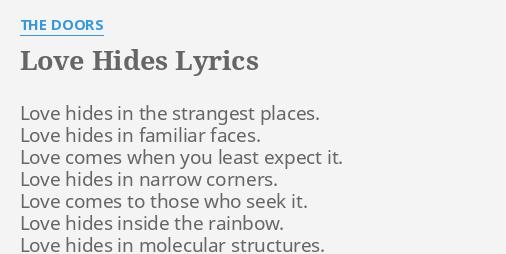 \ LOVE HIDES\  LYRICS by THE DOORS Love hides in the.  sc 1 st  FlashLyrics & LOVE HIDES\