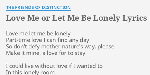 Love Me Or Let Me Be Lonely Lyrics By The Friends Of Distinction