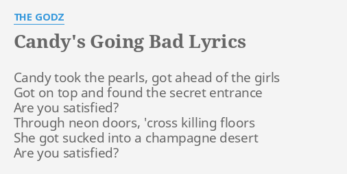 Candy S Going Bad Lyrics By The Godz Candy Took The Pearls ★ myfreemp3 helps download your favourite mp3 songs. going bad lyrics by the godz candy
