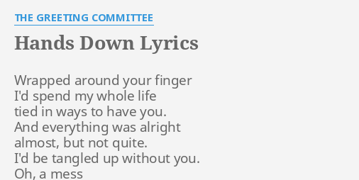 Hands down lyrics by the greeting committee wrapped around your hands down lyrics by the greeting committee wrapped around your finger m4hsunfo