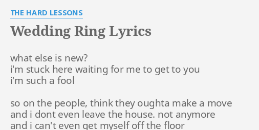 WEDDING RING LYRICS by THE HARD LESSONS what else is new