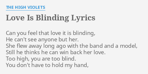 Love is blinding lyrics by the high violets can you feel that love is blinding lyrics by the high violets can you feel that stopboris Image collections